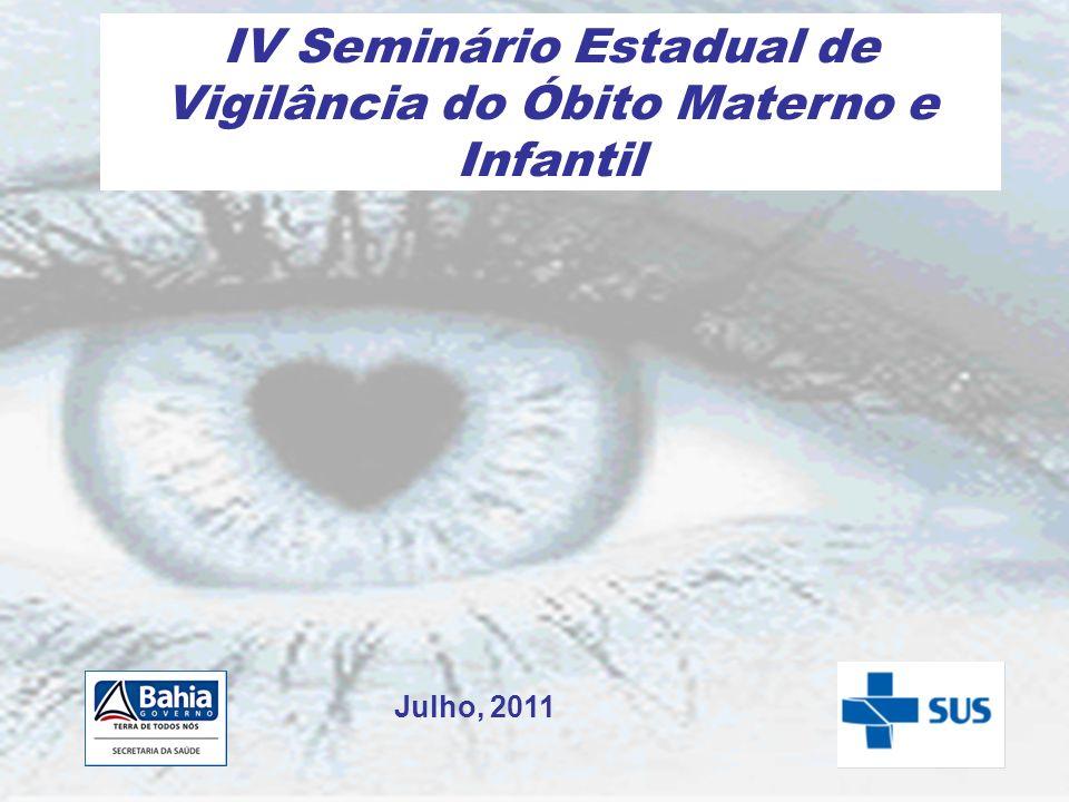 IV Seminário Estadual de Vigilância do Óbito Materno e Infantil Julho, 2011