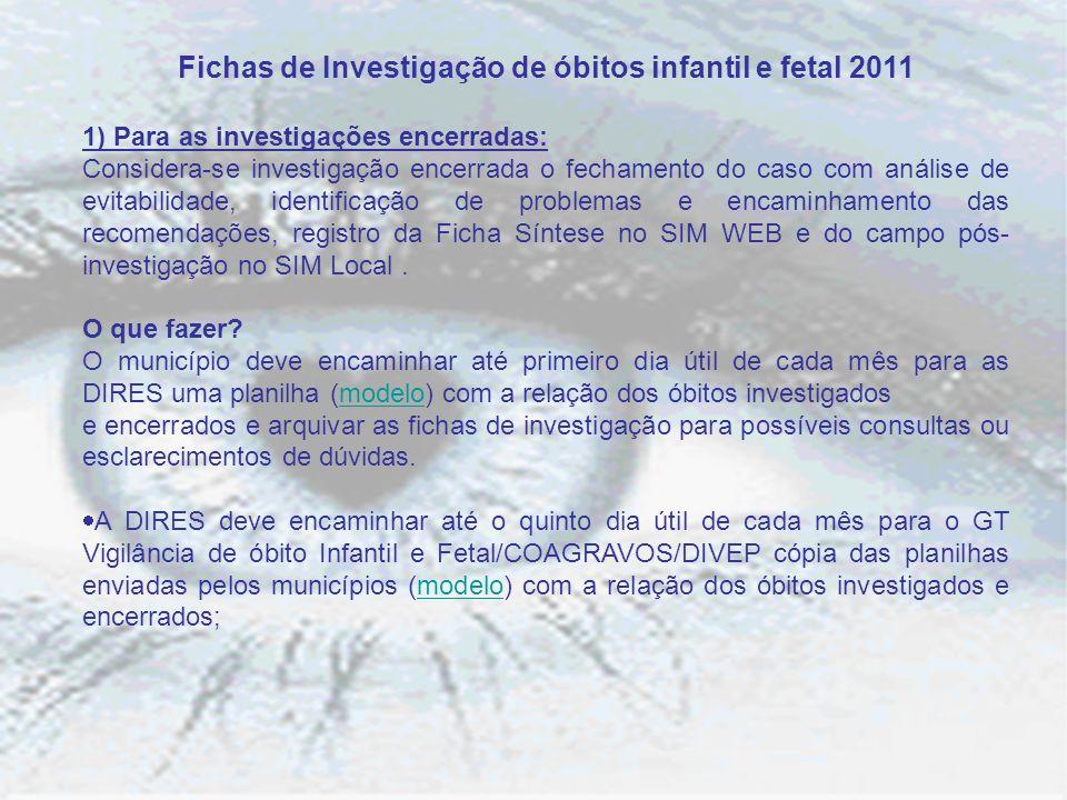 Fichas de Investigação de óbitos infantil e fetal 2011 1) Para as investigações encerradas: Considera-se investigação encerrada o fechamento do caso c