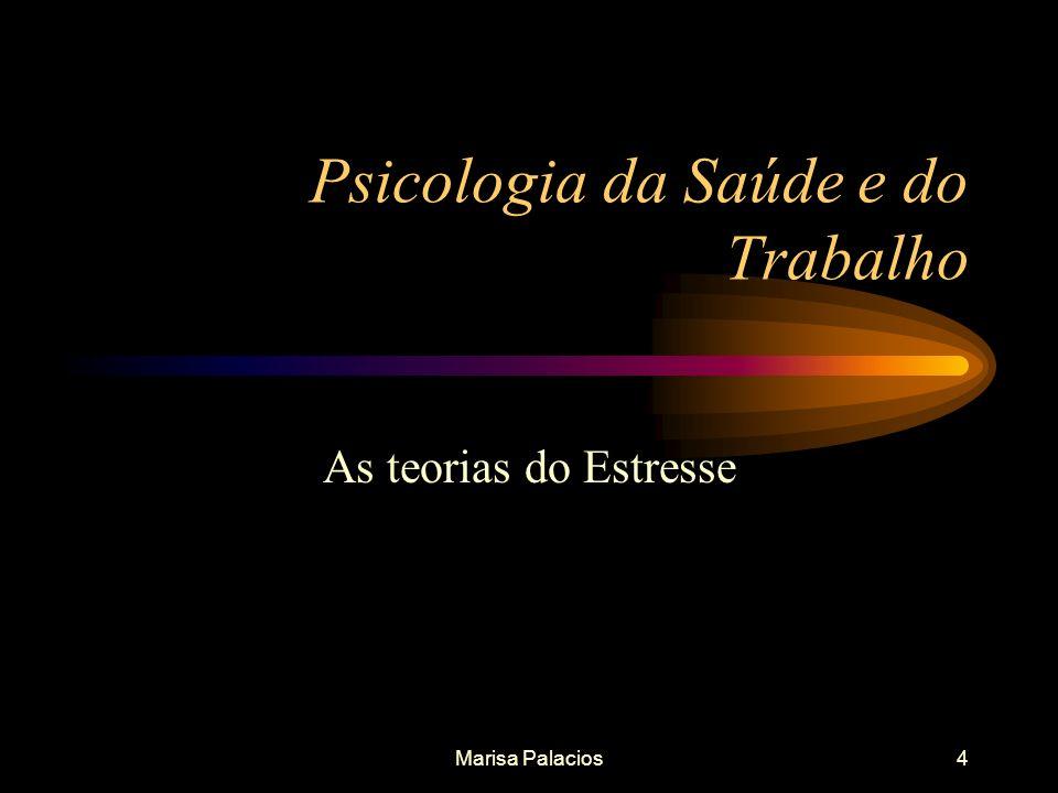 Marisa Palacios4 Psicologia da Saúde e do Trabalho As teorias do Estresse