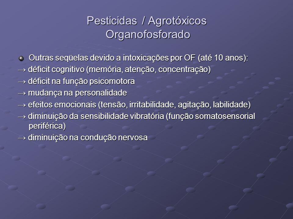 Pesticidas / Agrotóxicos Organofosforado Outras seqüelas devido a intoxicações por OF (até 10 anos): déficit cognitivo (memória, atenção, concentração