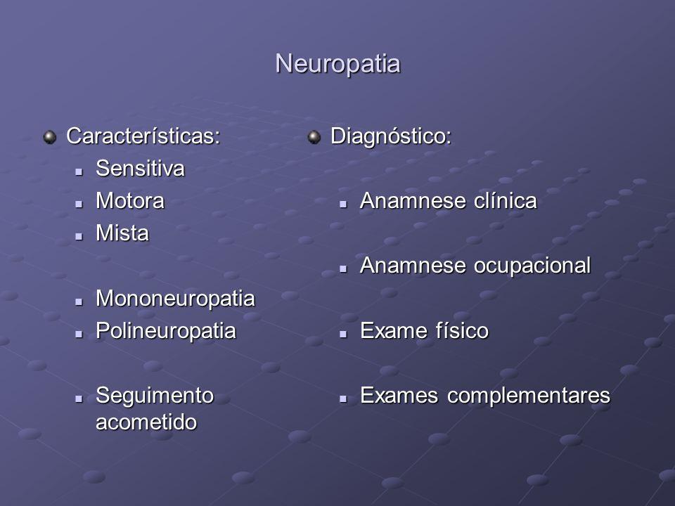 Neuropatia Características: Sensitiva Sensitiva Motora Motora Mista Mista Mononeuropatia Mononeuropatia Polineuropatia Polineuropatia Seguimento acome