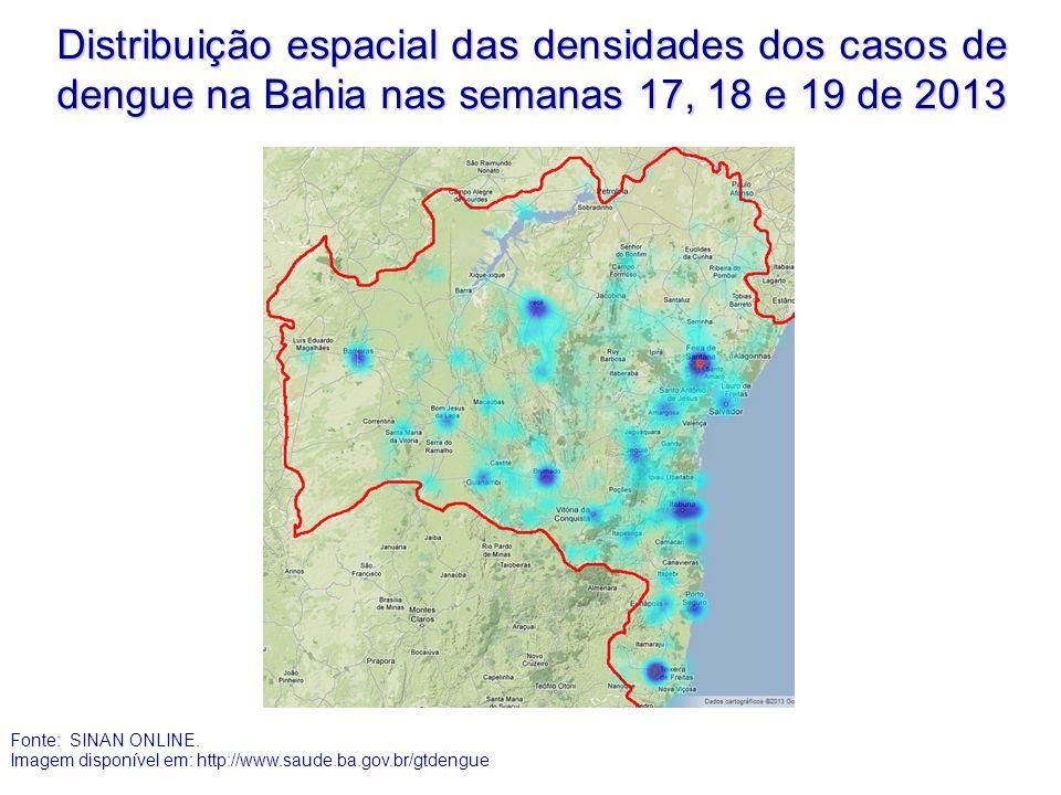 Distribuição espacial das densidades dos casos de dengue na Bahia nas semanas 17, 18 e 19 de 2013 Fonte: SINAN ONLINE. Imagem disponível em: http://ww