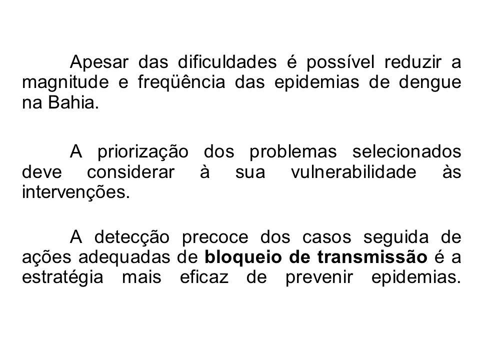 Apesar das dificuldades é possível reduzir a magnitude e freqüência das epidemias de dengue na Bahia. A priorização dos problemas selecionados deve co