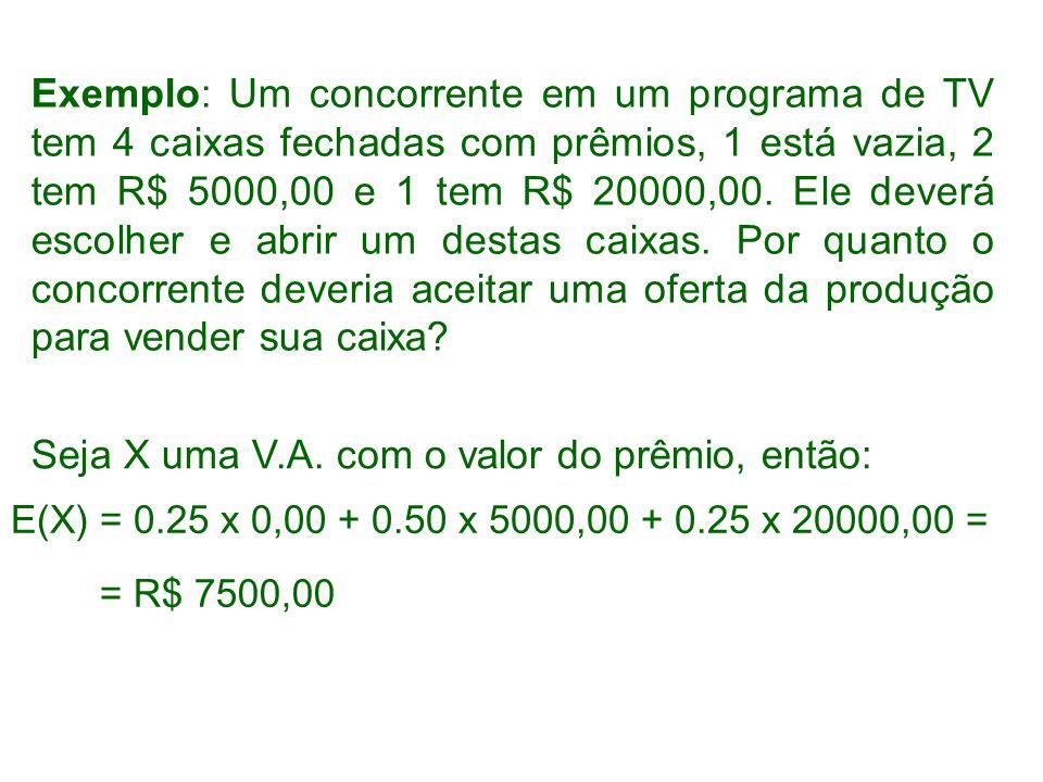 Exemplo: Um concorrente em um programa de TV tem 4 caixas fechadas com prêmios, 1 está vazia, 2 tem R$ 5000,00 e 1 tem R$ 20000,00. Ele deverá escolhe