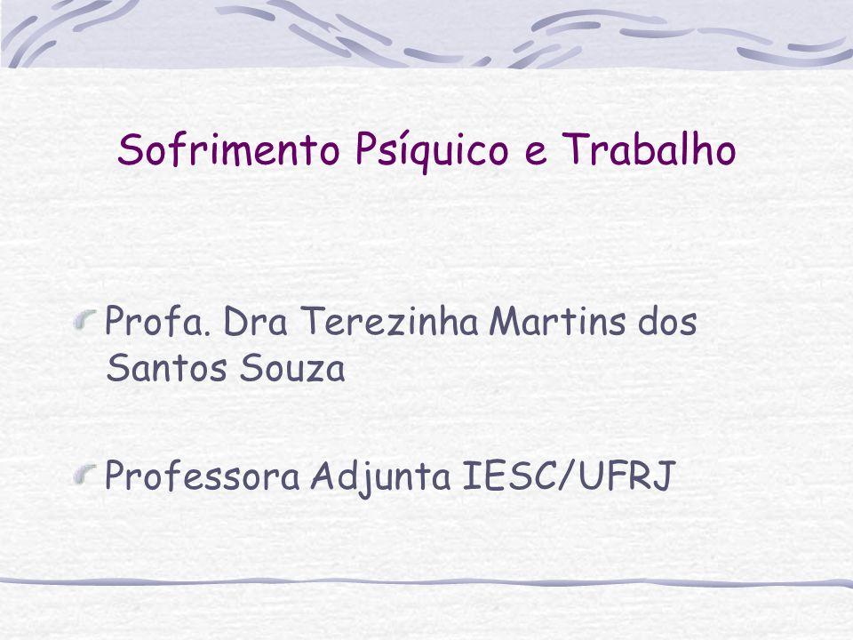 Sofrimento Psíquico e Trabalho Profa. Dra Terezinha Martins dos Santos Souza Professora Adjunta IESC/UFRJ