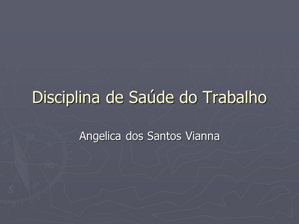 Disciplina de Saúde do Trabalho Angelica dos Santos Vianna