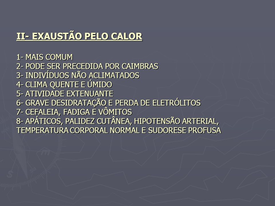 II- EXAUSTÃO PELO CALOR 1- MAIS COMUM 2- PODE SER PRECEDIDA POR CAIMBRAS 3- INDIVÍDUOS NÃO ACLIMATADOS 4- CLIMA QUENTE E ÚMIDO 5- ATIVIDADE EXTENUANTE
