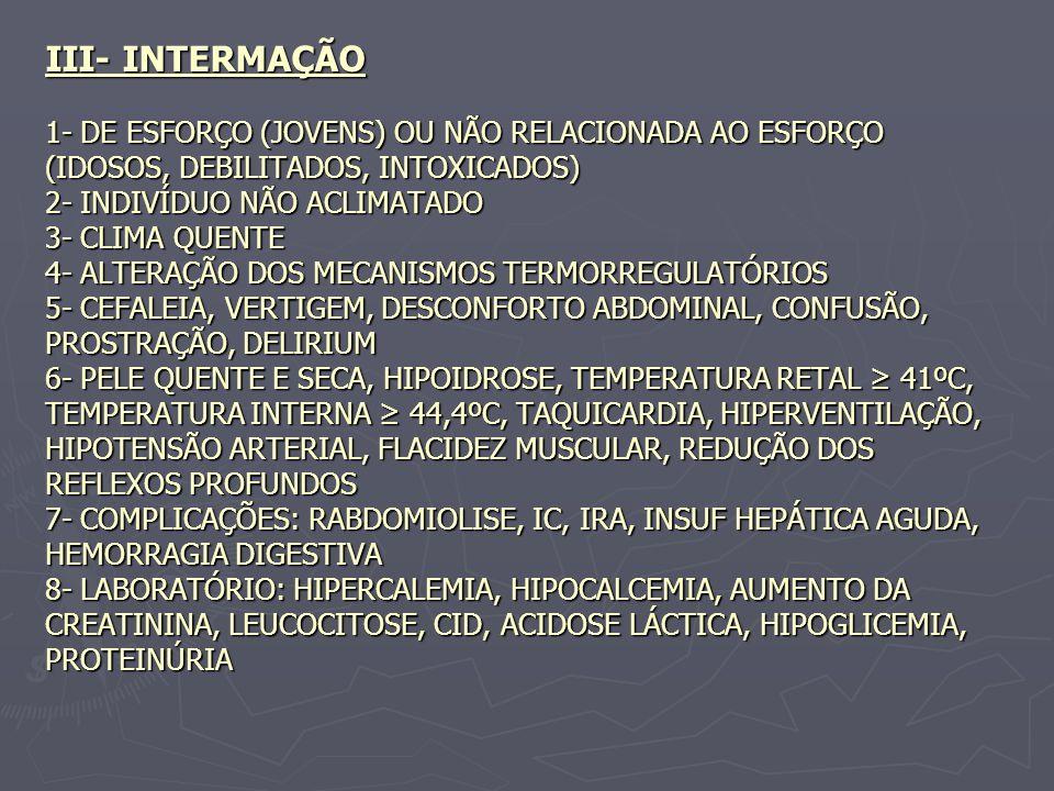 III- INTERMAÇÃO 1- DE ESFORÇO (JOVENS) OU NÃO RELACIONADA AO ESFORÇO (IDOSOS, DEBILITADOS, INTOXICADOS) 2- INDIVÍDUO NÃO ACLIMATADO 3- CLIMA QUENTE 4-