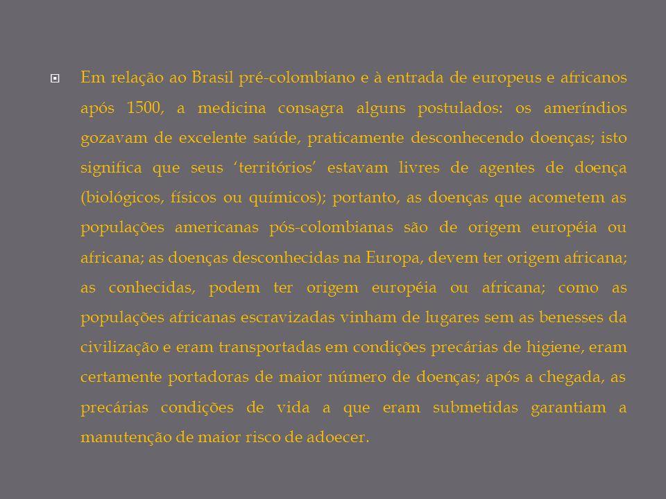 Em relação ao Brasil pré-colombiano e à entrada de europeus e africanos após 1500, a medicina consagra alguns postulados: os ameríndios gozavam de exc