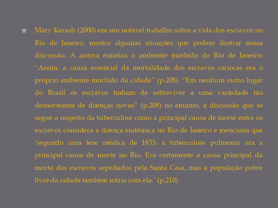Mary Karash (2000) em seu notável trabalho sobre a vida dos escravos no Rio de Janeiro, mostra algumas situações que podem ilustrar nossa discussão. A