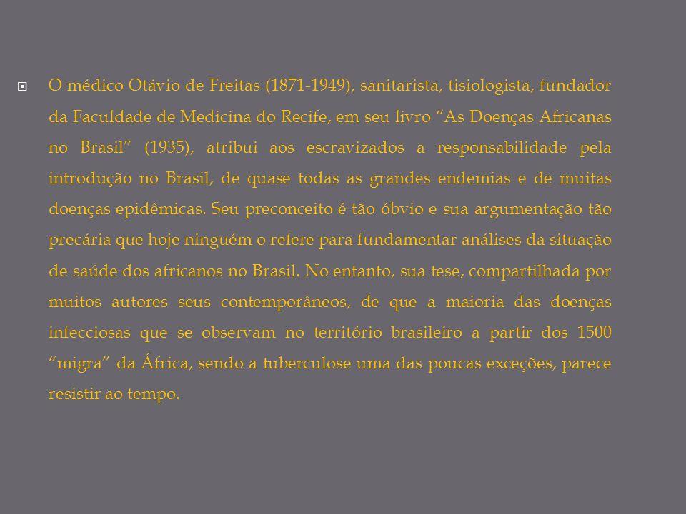 O médico Otávio de Freitas (1871-1949), sanitarista, tisiologista, fundador da Faculdade de Medicina do Recife, em seu livro As Doenças Africanas no B