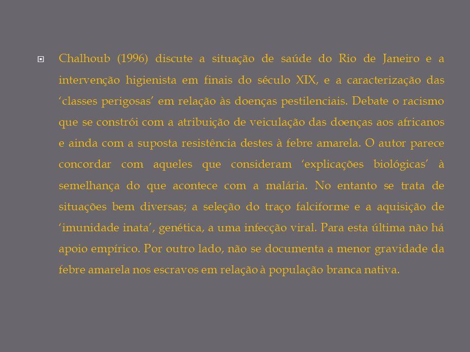 Chalhoub (1996) discute a situação de saúde do Rio de Janeiro e a intervenção higienista em finais do século XIX, e a caracterização das classes perig