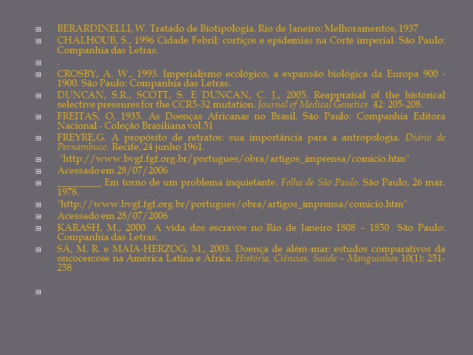 BERARDINELLI, W. Tratado de Biotipologia. Rio de Janeiro: Melhoramentos, 1937 CHALHOUB, S., 1996 Cidade Febril: cortiços e epidemias na Corte imperial