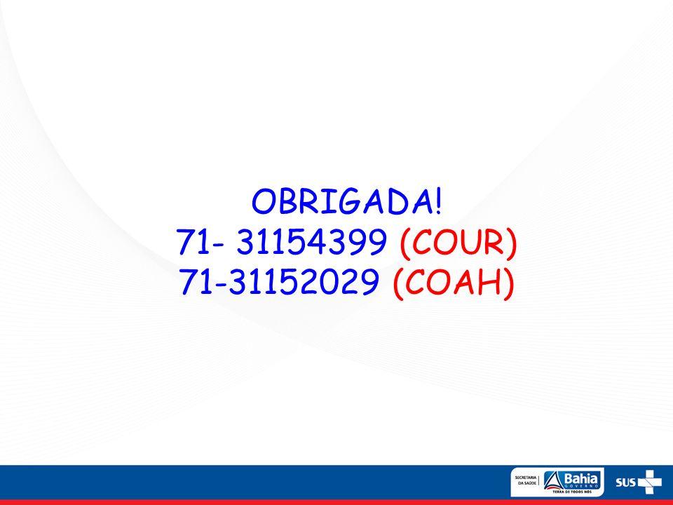 OBRIGADA! 71- 31154399 (COUR) 71-31152029 (COAH)