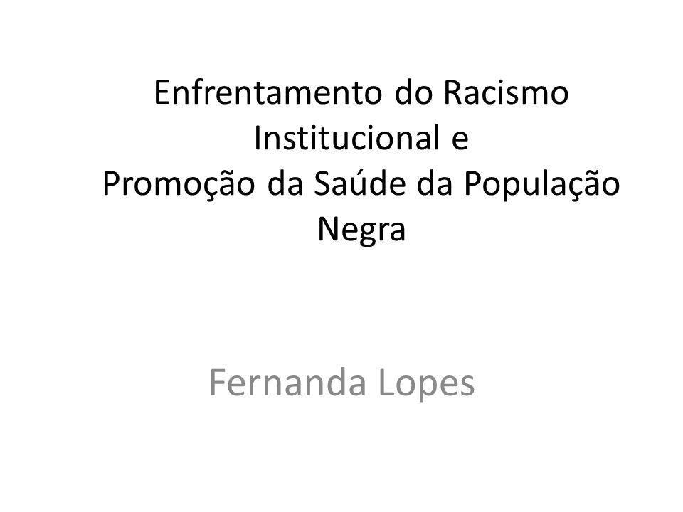 Enfrentamento do Racismo Institucional e Promoção da Saúde da População Negra Fernanda Lopes