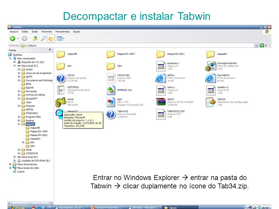 Decompactar e instalar Tabwin Entrar no Windows Explorer entrar na pasta do Tabwin clicar duplamente no ícone do Tab34.zip.