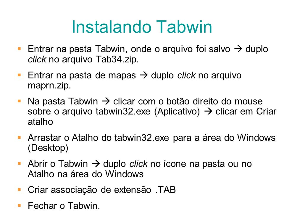 Instalando Tabwin Entrar na pasta Tabwin, onde o arquivo foi salvo duplo click no arquivo Tab34.zip. Entrar na pasta de mapas duplo click no arquivo m