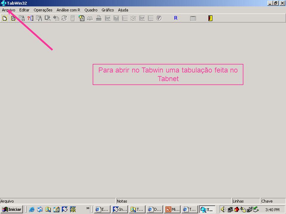 Para abrir no Tabwin uma tabulação feita no Tabnet