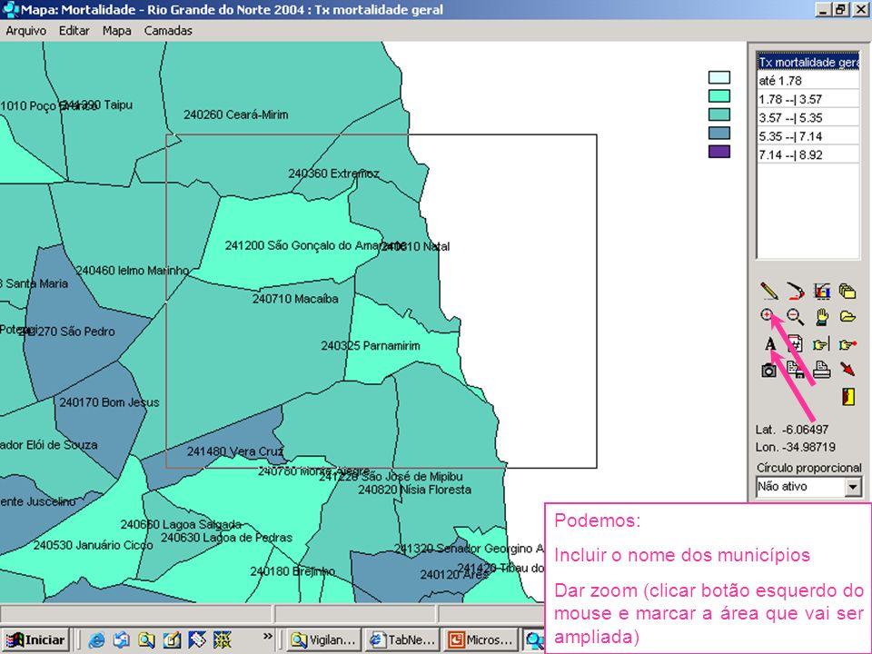 Podemos: Incluir o nome dos municípios Dar zoom (clicar botão esquerdo do mouse e marcar a área que vai ser ampliada)