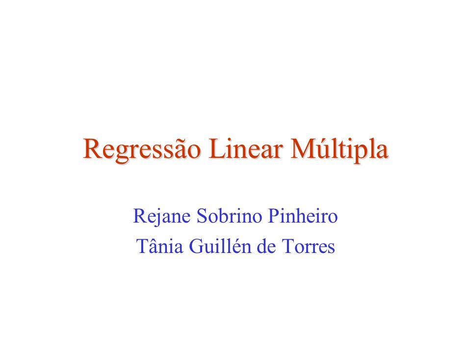 Regressão Linear Múltipla Rejane Sobrino Pinheiro Tânia Guillén de Torres