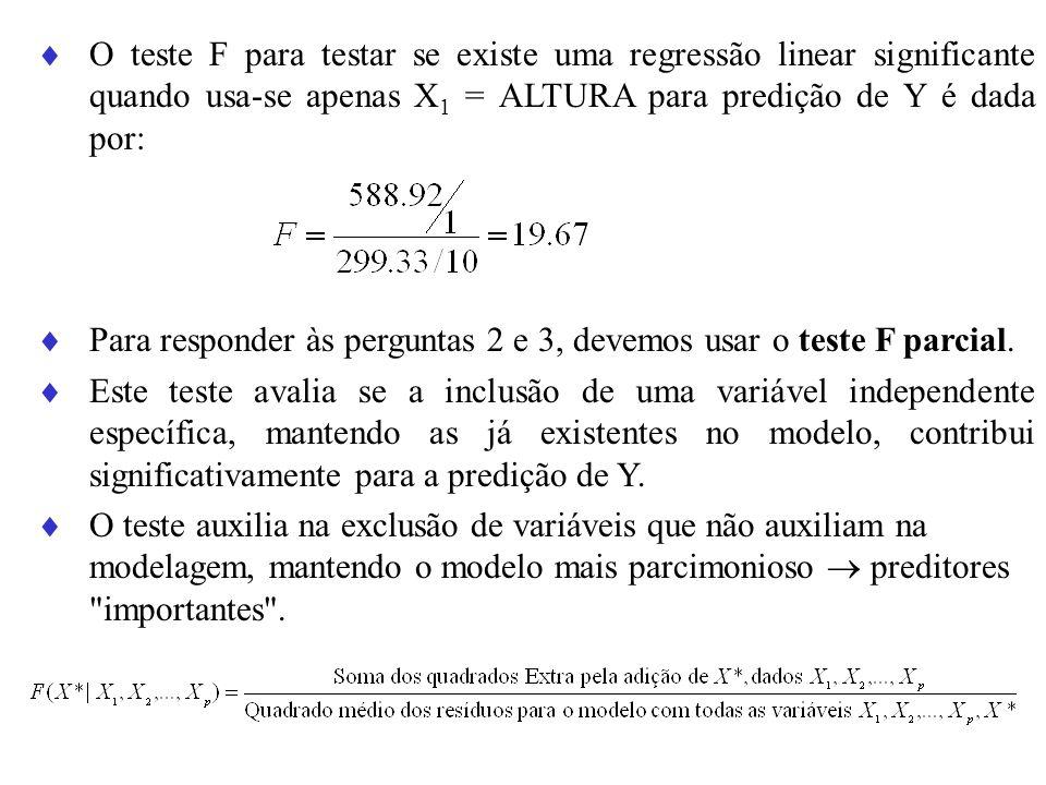 O teste F para testar se existe uma regressão linear significante quando usa-se apenas X 1 = ALTURA para predição de Y é dada por: Para responder às p