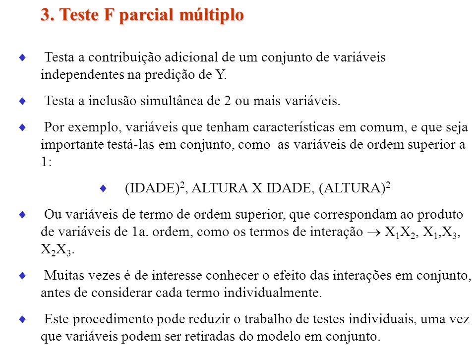 3. Teste F parcial múltiplo Testa a contribuição adicional de um conjunto de variáveis independentes na predição de Y. Testa a inclusão simultânea de