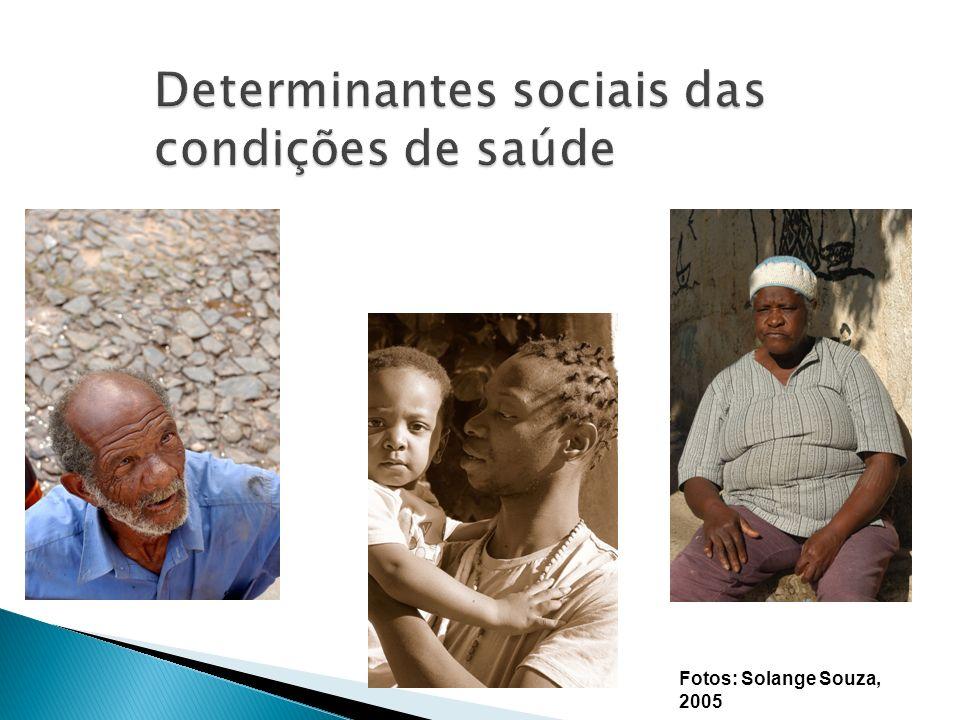 Determinantes sociais das condições de saúde Fotos: Solange Souza, 2005
