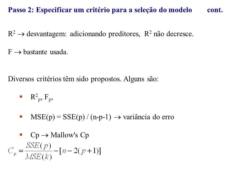 Passo 2: Especificar um critério para a seleção do modelo cont. R 2 desvantagem: adicionando preditores, R 2 não decresce. F bastante usada. Diversos