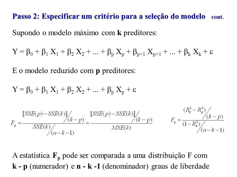 Passo 2: Especificar um critério para a seleção do modelo cont. Supondo o modelo máximo com k preditores: Y = 0 + 1 X 1 + 2 X 2 +... + p X p + p+1 X p
