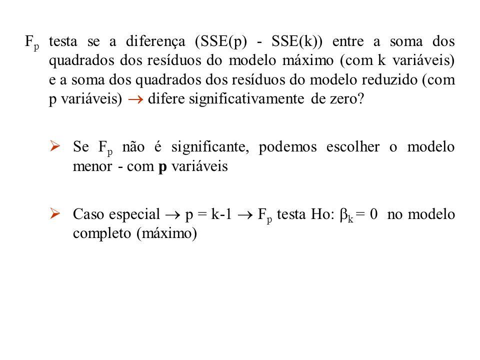 F p testa se a diferença (SSE(p) - SSE(k)) entre a soma dos quadrados dos resíduos do modelo máximo (com k variáveis) e a soma dos quadrados dos resíd