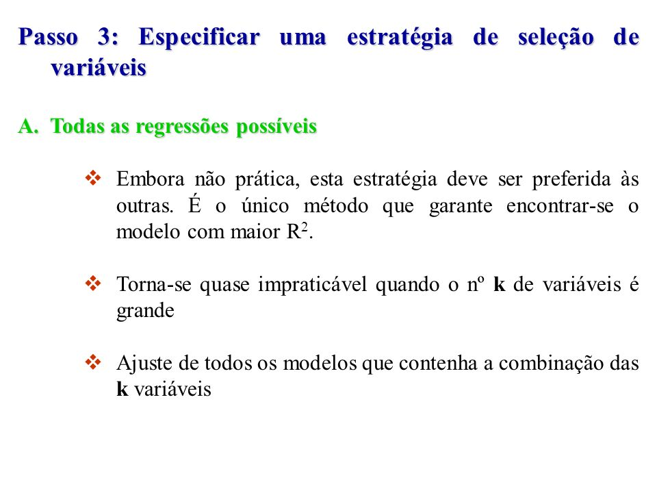 Passo 3: Especificar uma estratégia de seleção de variáveis A.Todas as regressões possíveis A. Todas as regressões possíveis Embora não prática, esta