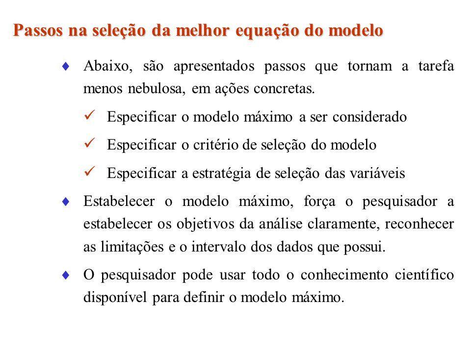 Passo 1: Especificação do modelo máximo É definido como o maior modelo, o que contém a maioria das variáveis preditoras Qualquer outro modelo pode ser criado a partir da eliminação de variáveis preditoras.