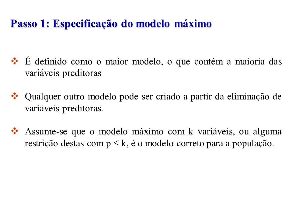 Passo 1: Especificação do modelo máximo É definido como o maior modelo, o que contém a maioria das variáveis preditoras Qualquer outro modelo pode ser