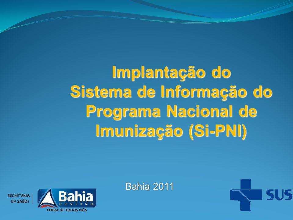 Implantação do Sistema de Informação do Programa Nacional de Imunização (Si-PNI) Bahia 2011