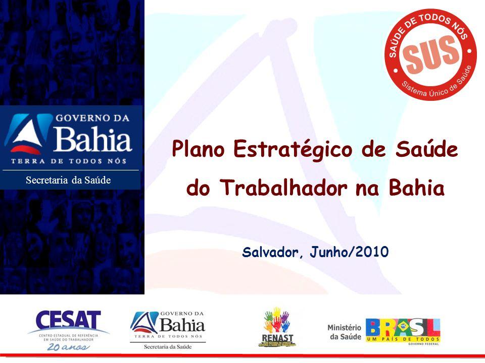 Secretaria da Saúde Plano Estratégico de Saúde do Trabalhador na Bahia Salvador, Junho/2010