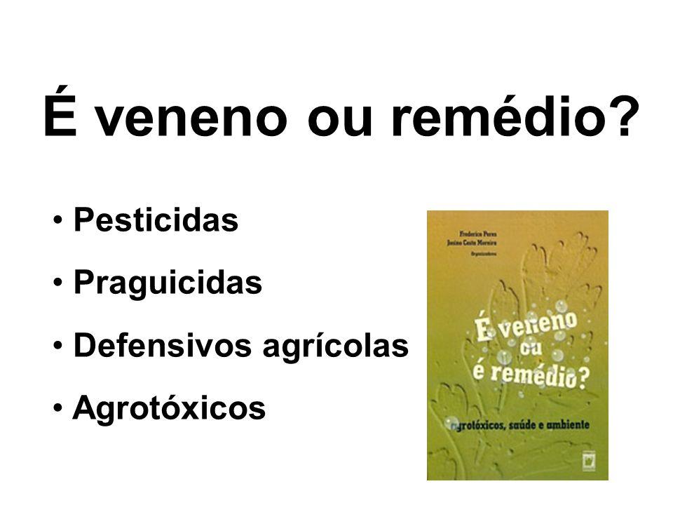 É veneno ou remédio? Pesticidas Praguicidas Defensivos agrícolas Agrotóxicos