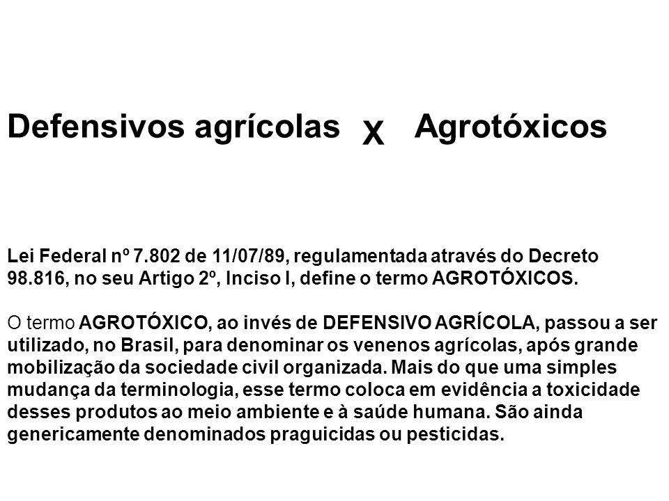 Lei Federal nº 7.802 de 11/07/89, regulamentada através do Decreto 98.816, no seu Artigo 2º, Inciso I, define o termo AGROTÓXICOS.