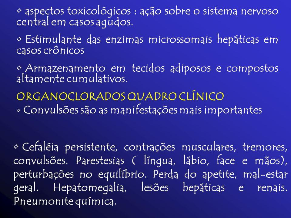 aspectos toxicológicos : ação sobre o sistema nervoso central em casos agudos. Estimulante das enzimas microssomais hepáticas em casos crônicos Armaze