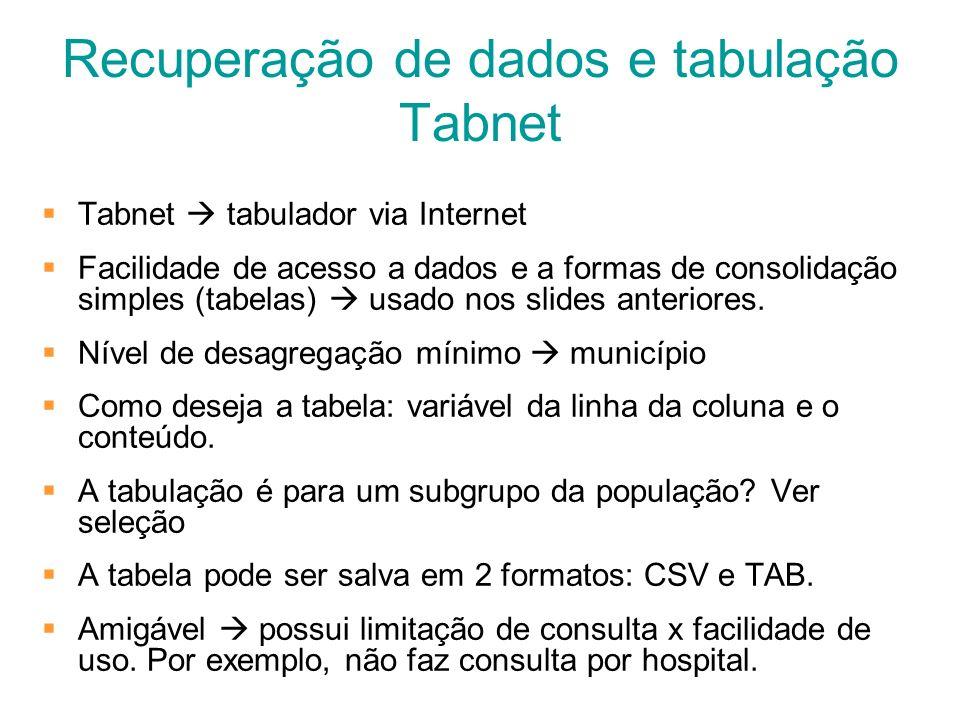 Recuperação de dados e tabulação Tabnet Tabnet tabulador via Internet Facilidade de acesso a dados e a formas de consolidação simples (tabelas) usado