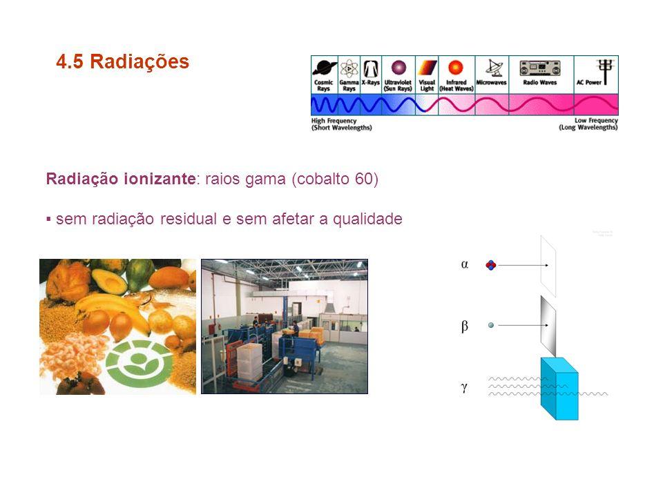 Radiação ionizante: raios gama (cobalto 60) sem radiação residual e sem afetar a qualidade 4.5 Radiações