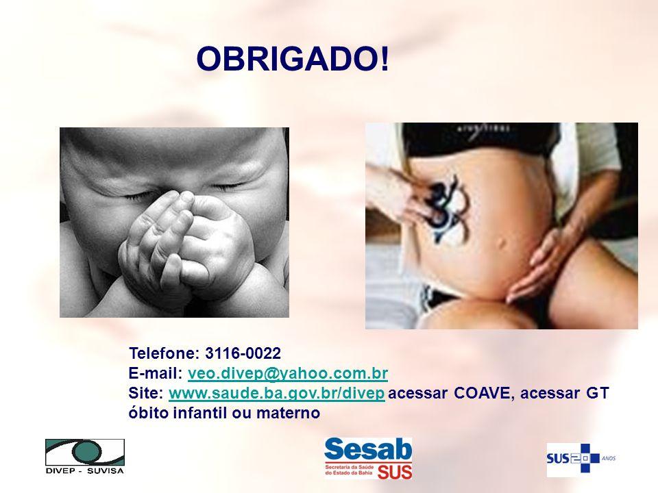 OBRIGADO! Telefone: 3116-0022 E-mail: veo.divep@yahoo.com.brveo.divep@yahoo.com.br Site: www.saude.ba.gov.br/divep acessar COAVE, acessar GT óbito inf