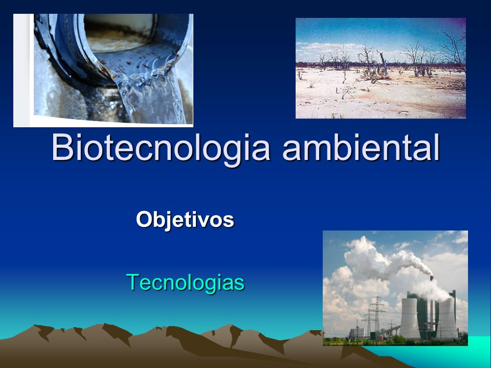 Biotecnologia ambiental ObjetivosTecnologias