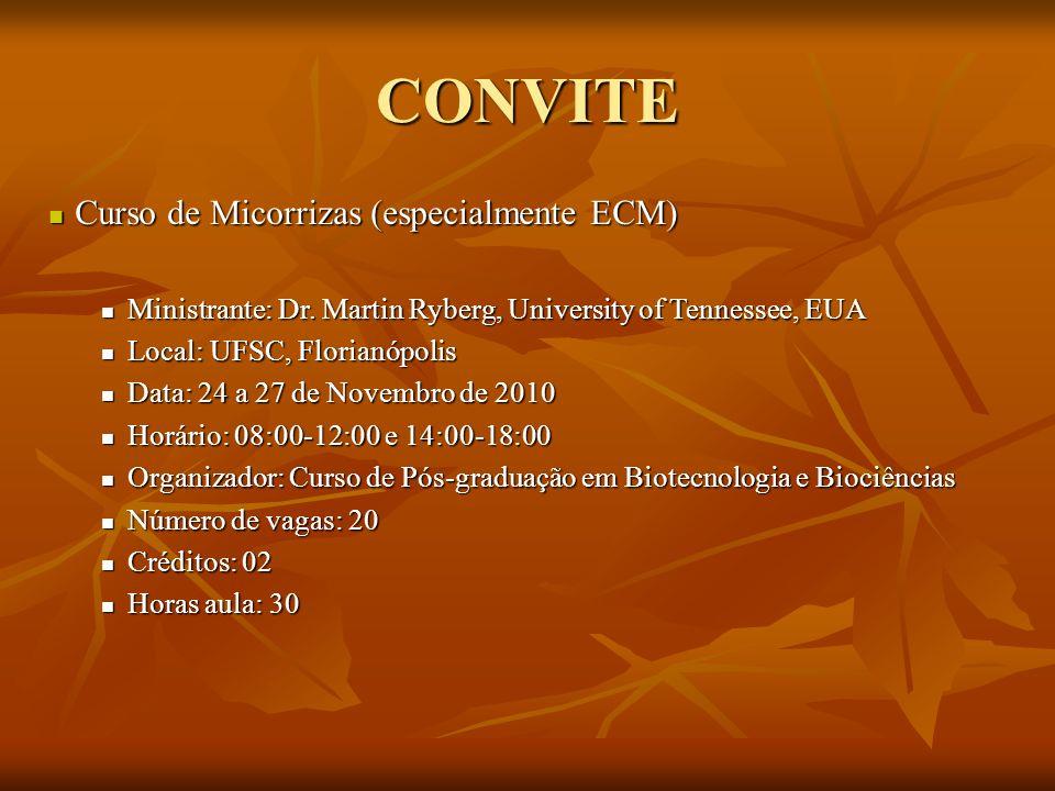 CONVITE Curso de Micorrizas (especialmente ECM) Curso de Micorrizas (especialmente ECM) Ministrante: Dr. Martin Ryberg, University of Tennessee, EUA M