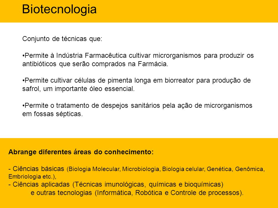 Conjunto de técnicas que: Permite à Indústria Farmacêutica cultivar microrganismos para produzir os antibióticos que serão comprados na Farmácia. Perm