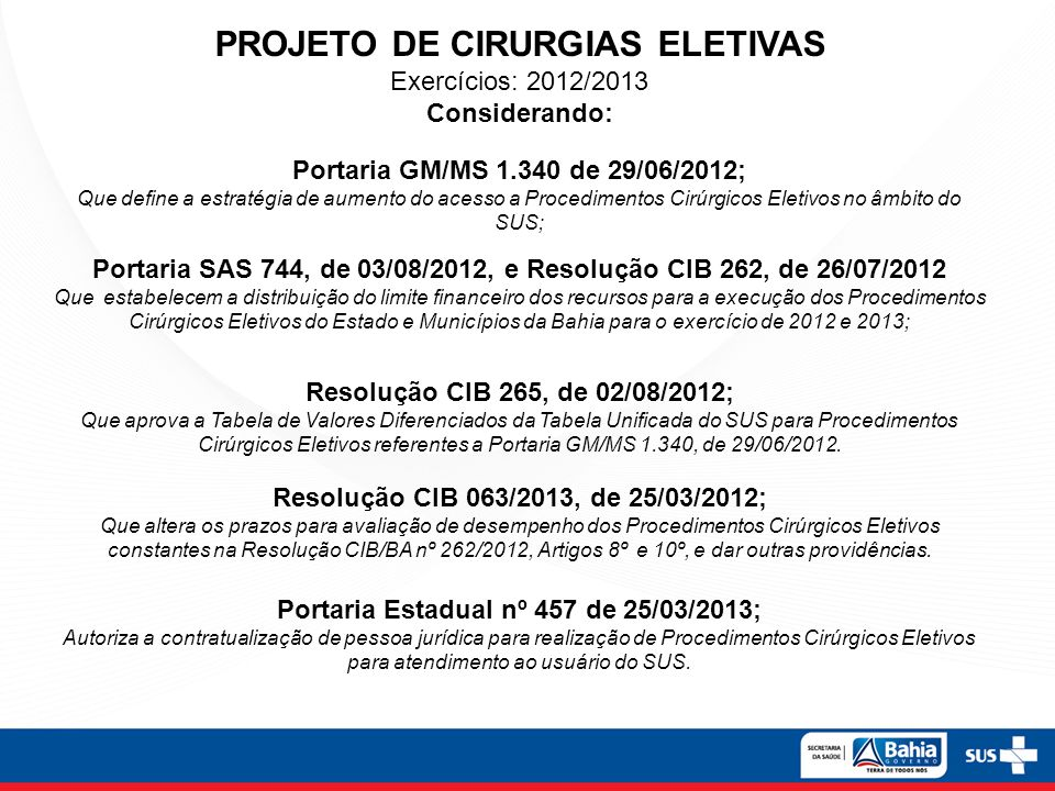 PROJETO DE CIRURGIAS ELETIVAS Exercícios: 2012/2013 Considerando: Portaria GM/MS 1.340 de 29/06/2012; Que define a estratégia de aumento do acesso a P