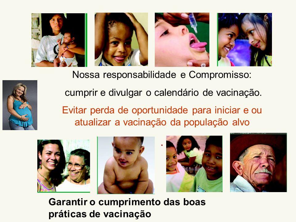Nossa responsabilidade e Compromisso: cumprir e divulgar o calendário de vacinação. Evitar perda de oportunidade para iniciar e ou atualizar a vacinaç