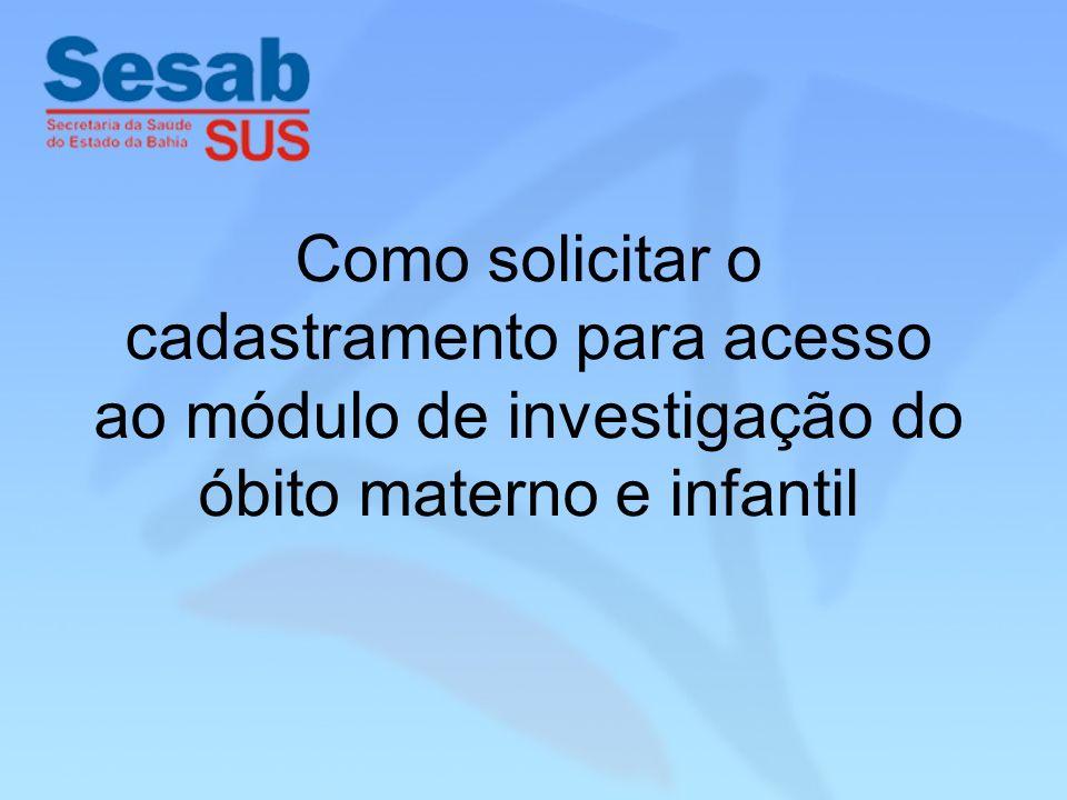 Como solicitar o cadastramento para acesso ao módulo de investigação do óbito materno e infantil