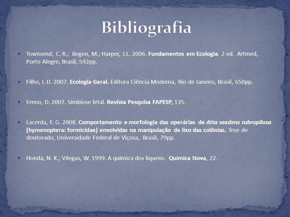 Townsend, C. R.; Begon, M.; Harper, J.L. 2006. Fundamentos em Ecologia. 2 ed. Artmed, Porto Alegre, Brasil, 592pp. Filho, I. D. 2007. Ecologia Geral.