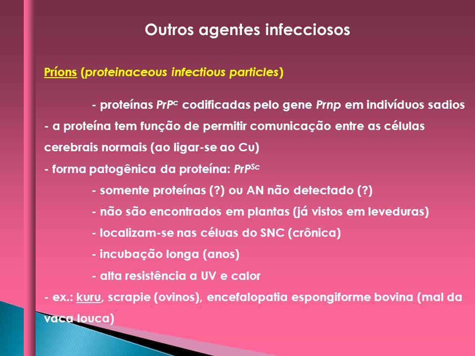 Príons ( proteinaceous infectious particles ) - proteínas PrP c codificadas pelo gene Prnp em indivíduos sadios - a proteína tem função de permitir co