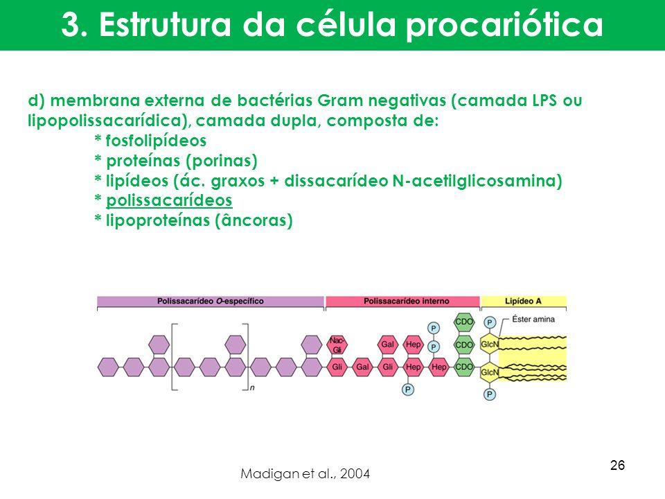 d) membrana externa de bactérias Gram negativas (camada LPS ou lipopolissacarídica), camada dupla, composta de: * fosfolipídeos * proteínas (porinas)